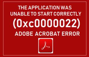 La aplicación no pudo iniciarse correctamente (0xc0000022) Error de Adobe Acrobat