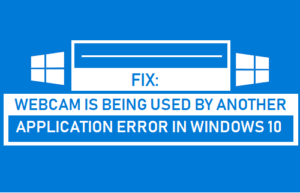 Corrección: La webcam está siendo utilizada por otro error de la aplicación en Windows 10