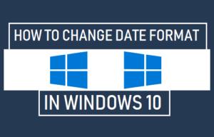 Cómo cambiar el formato de fecha en Windows 10