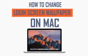 Cómo cambiar el fondo de pantalla de la pantalla de inicio de sesión en Mac