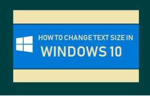 Cómo cambiar el tamaño del texto en Windows 10