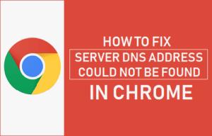 La dirección DNS del servidor no se pudo encontrar un error en Chrome