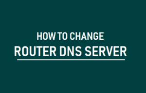 Cómo cambiar el servidor DNS del enrutador