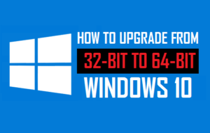 Cómo actualizar de 32 bits a 64 bits Windows 10
