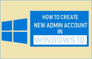 Cómo crear una nueva cuenta de administrador en Windows 10