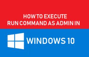 Cómo ejecutar un comando de ejecución como administrador en Windows 10