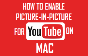 Cómo habilitar Picture-in-Picture para YouTube en Mac