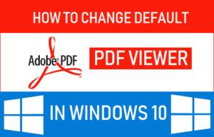 Cómo cambiar el visor de PDF predeterminado en Windows 10