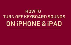 Cómo apagar los sonidos del teclado en el iPhone y el iPad