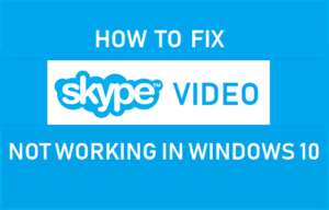 Cómo corregir un video de Skype que no funciona en Windows 10