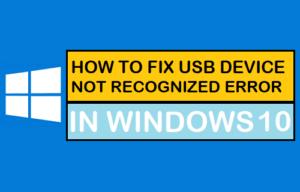 Cómo corregir un error de dispositivo USB no reconocido en Windows 10