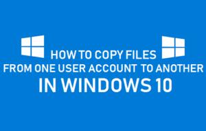 Cómo copiar archivos de una cuenta de usuario a otra en Windows 10