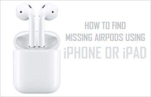 Cómo encontrar AirPods desaparecidos utilizando el iPhone o el iPad