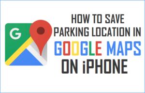 Cómo guardar la ubicación de aparcamiento en Google Maps en el iPhone